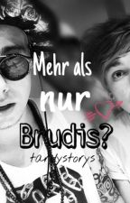 Mehr als nur Brudis? | Tardy Fanfiction by Tardystorys