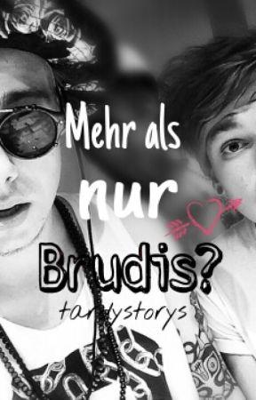 Mehr als nur Brudis? | Tardy Fanfiction by Tardystorys