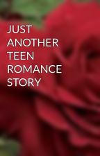 JUST ANOTHER TEEN ROMANCE STORY by ilovechoco
