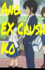 Ang EX Crush ko by jsMarquezz
