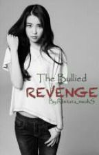 The Bullied Revenge (on Hold) by SHAWNLOVES