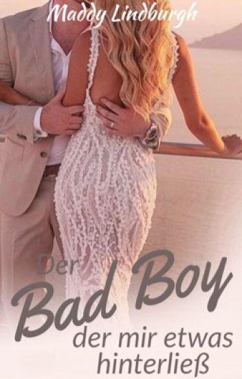 Der Bad Boy,  der mir etwas hinterließ