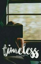 Timeless (Collection of Short Stories, One-Shots, Anecdotes and Short Scripts) by izoyafhe