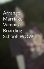 Arrange Marriage, Vampire, Boarding School! WOW! by EmOrAiNbOw