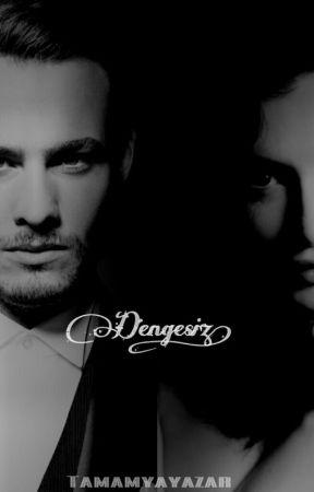 Dengesiz [ZeyKer] by tamamyayazar