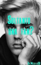 Soltanto una fan? Sicuro Justin? by Mechila98