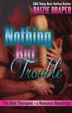 Nothing But Trouble by DaizieDraper