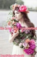 He Love Me? Impossible!!! (Travelling Love) by BonaFahmaNadraSir