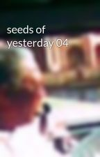 seeds of yesterday 04 by ciccierrr05