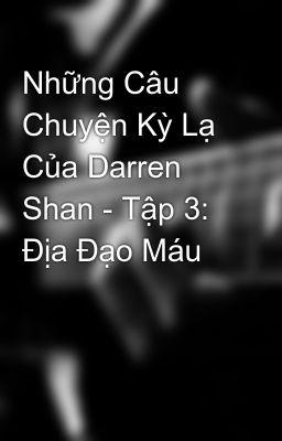 Những Câu Chuyện Kỳ Lạ Của Darren Shan - Tập 3: Địa Đạo Máu