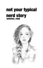 Not Your Typical Nerd Story by america_reed