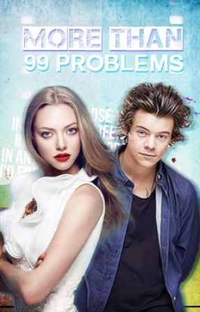 More than 99 problems || Harry Styles Fanfiction by oooCHARLOTTEooo