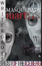 Writer Games: Masquerade of Martyrs by CAKersey