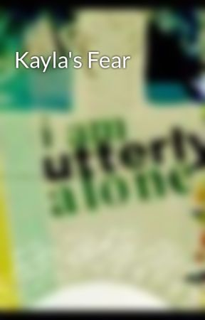 Kayla's Fear by Julia-AlliNeed-
