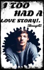 I too had a love story!.  •l.t.• [AU] [Completed] ✔ by iiLouisgirlii