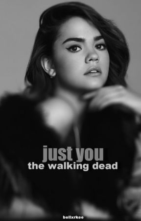 Just you • the walking dead (en réécriture) by bellxrkee