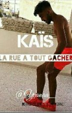 Kais - 《 La rue a tout gâcher 》 by yvanaa_