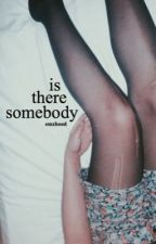 is there somebody   hs by holymonteith