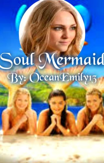 Soul Mermaid(H2O: Just Add Water Fanfic)
