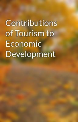 Contributions of Tourism to Economic Development