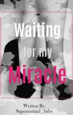 Waiting for my Miracle by Supernatural_baby