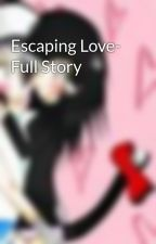 Escaping Love- Full Story by XxChibiBabyxX
