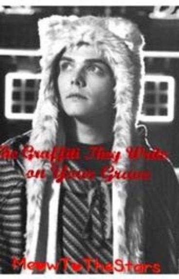 The Graffiti They Write On Your Grave (Gerard way fanfic)