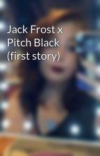 Jack Frost x Pitch Black (first story) by harrystylesinyou23