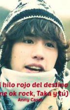 Mi hilo rojo del destino (one ok rock, Taka y tú) by anny_cs