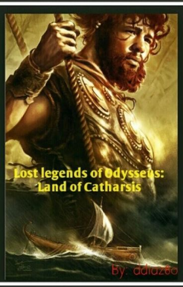 Lost legends of Odysseus: Land of Catharsis {Unedited version} by ddiaz80