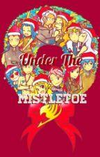 Under the Mistletoe// Fairy Tail FF by Fairy_Tail_Fairy