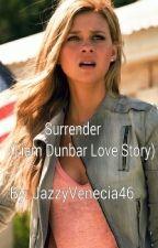 Surrender (Liam Dunbar Love Story) (Currently Being Rewritten) by JazzyVenecia46