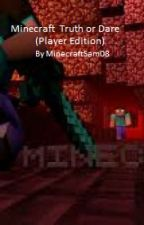 Minecraft Truth or Dare.(Player Edition) by minecraftsam08