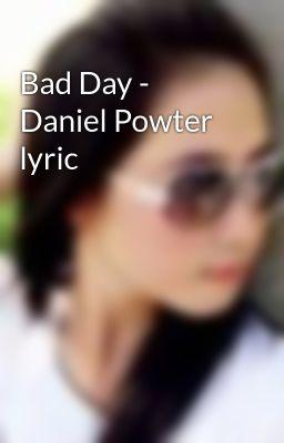 Bad Day - Daniel Powter lyric