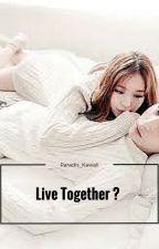 Live Together ? by Paradis_Kawaii