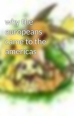 why the europeans came to the americas