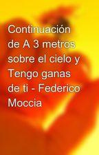 Continuación de A 3 metros sobre el cielo y Tengo ganas de ti - Federico Moccia by BibiDip83