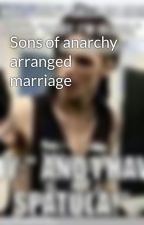 Sons of anarchy arranged marriage by bvbtiffany