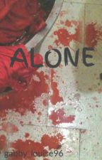 ALONE #Wattys2015 COMPLETED by gabby_louise96