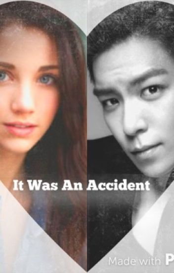 It Was An Accident (A T.O.P FanFic)