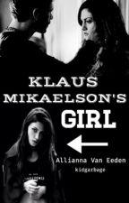 Klaus Mikaelson's Girl [Klayley] by kidgarbage