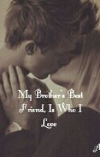 My Brother's Best Friend, Is Who I Love by Ayla--