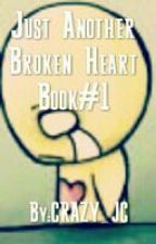 Book#1Just Another Broken Heart by CRAZY_JC