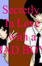 Secretly In Love with a BAD BOY by Aquatica101