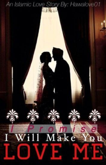 I promise I will make you love me: A muslim love story