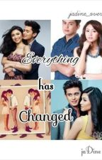 Everything Has Changed!! JaDine FanFic by _xxdaphneyxx_