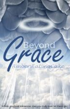 Beyond Grace [ON INDEFINITE HOLD] by AmbersEatingCake