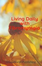 Living Daily with Fibromyalgia by MetamorphPublishing