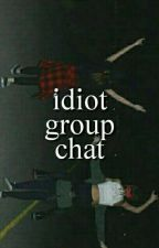 Idiot Group Chat   [In Editing] by ecsta-sy