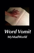 Word Vomit by MyMadWorld